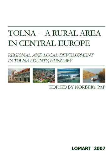 Tolna – a rural area in Central-Europe - Regional and local development in Tolna County, Hungary